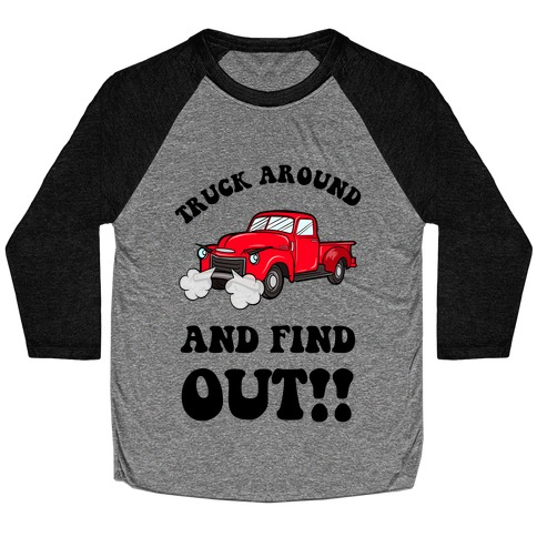 Truck Around and Find Out Baseball Tee