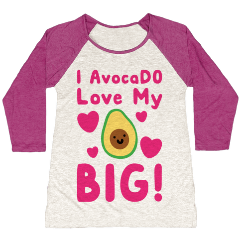 I Avocado Love My Big  Baseball Tee