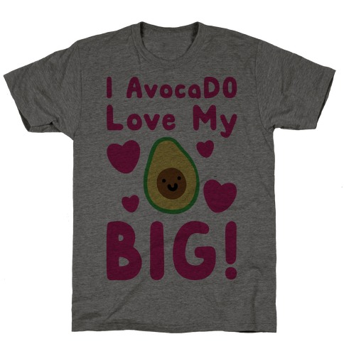 I Avocado Love My Big T-Shirt