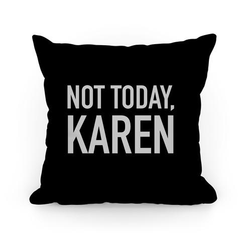 Not Today Karen Pillow