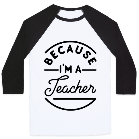 Because I'm a Teacher Baseball Tee