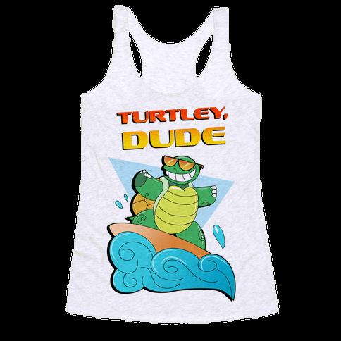 Like, Turtley, Dude. Racerback Tank Top