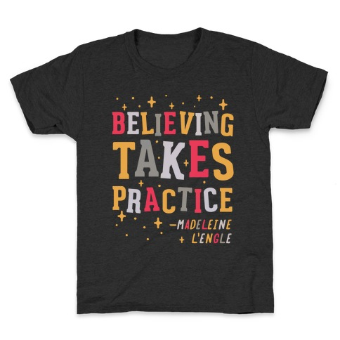 Believing Takes Practice Kids T-Shirt
