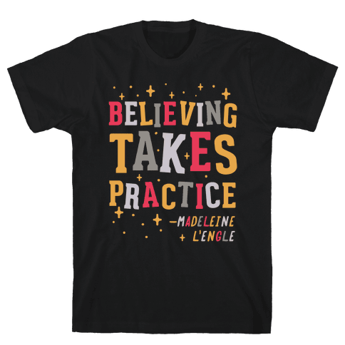 Believing Takes Practice Mens T-Shirt