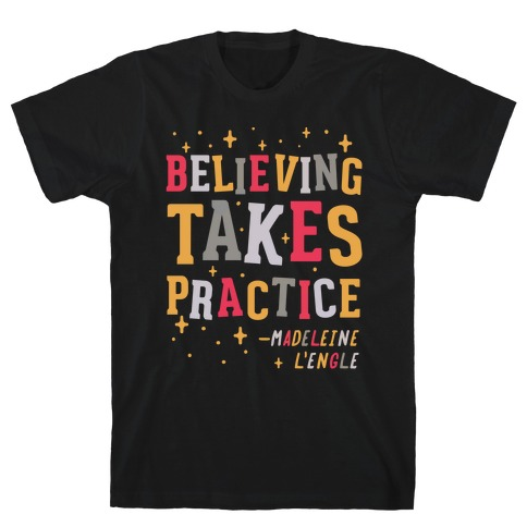 Believing Takes Practice T-Shirt