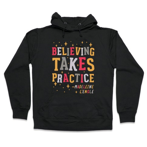 Believing Takes Practice Hooded Sweatshirt