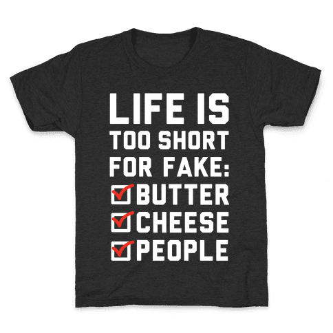 Life is Too Short for Fake Butter Cheese People Kids T-Shirt