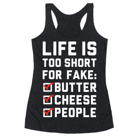 Life is Too Short for Fake Butter Cheese People Racerback Tank Top