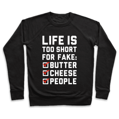 Life is Too Short for Fake Butter Cheese People Pullover