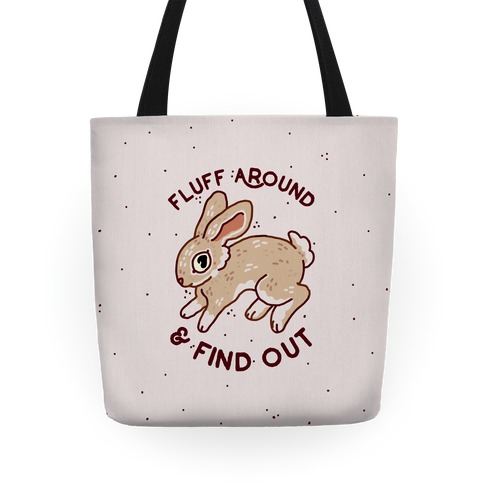 Fluff Around And Find Out Tote