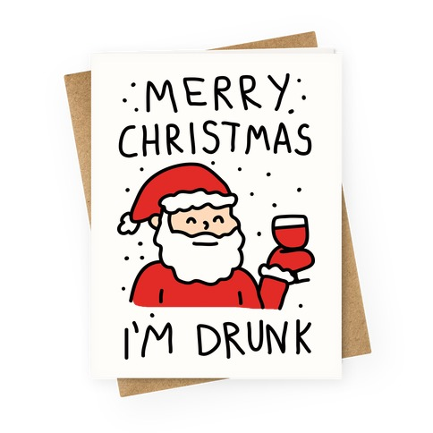 Merry Christmas I'm Drunk Greeting Card