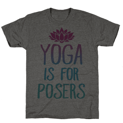 Yoga Is For Posers Mens T-Shirt