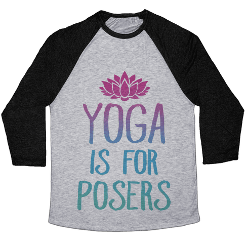 Yoga Is For Posers Baseball Tee
