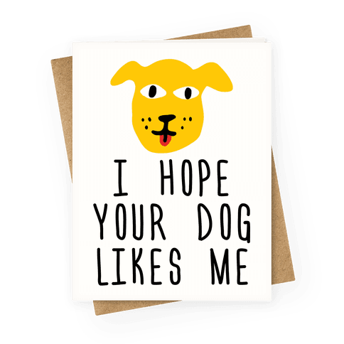 I Hope Your Dog Likes Me Greeting Card