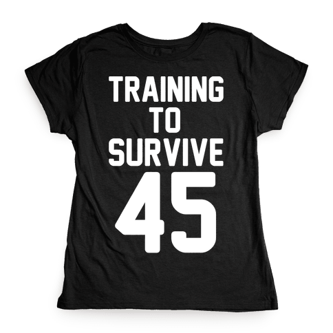 Training To Survive 45 White Print Womens T-Shirt
