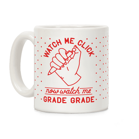 Watch Me Click Now Watch Me Grade Grade Coffee Mug