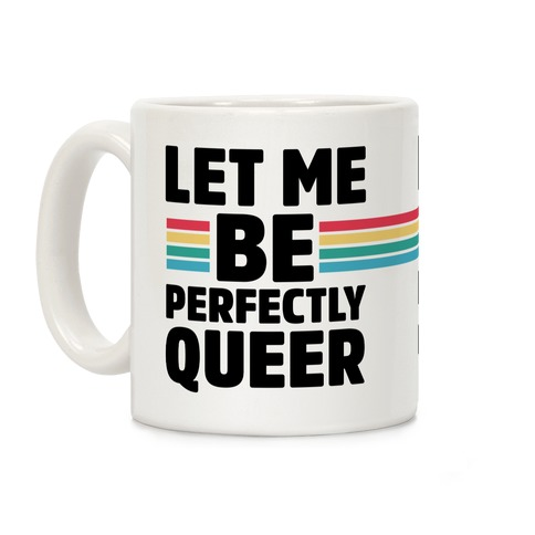 Let Me Be Perfectly Queer Coffee Mug