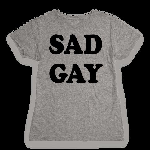 Sad Gay Womens T-Shirt