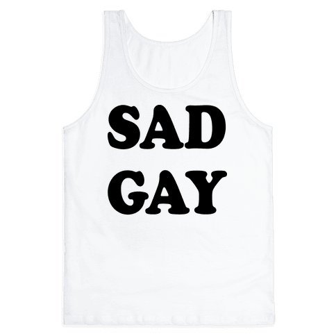 Sad Gay Tank Top