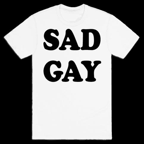 Sad Gay Mens T-Shirt