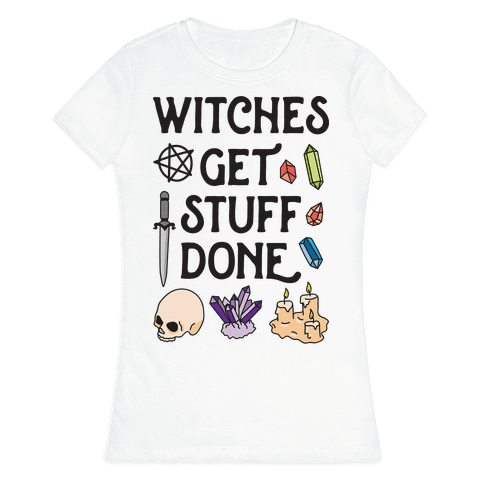 Witches Get Stuff Done Womens T-Shirt