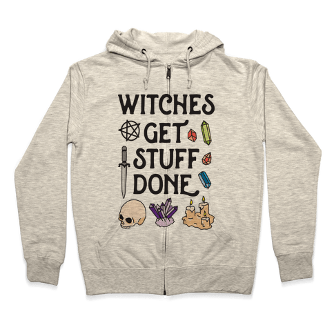 Witches Get Stuff Done Zip Hoodie