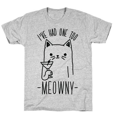 I've Had One Too Meowny T-Shirt