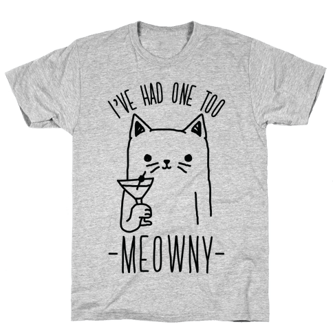 I've Had One Too Meowny Mens T-Shirt