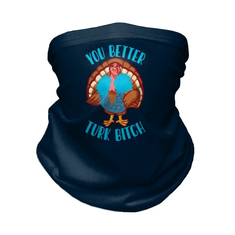 You Better Turk Bitch Neck Gaiter