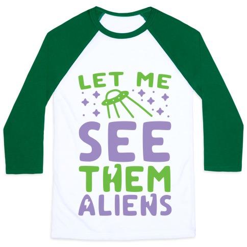 Let Me See Them Aliens Baseball Tee