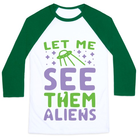 Let Me See Them Aliens Baseball Tee