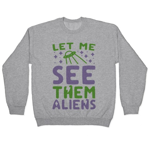 Let Me See Them Aliens Pullover