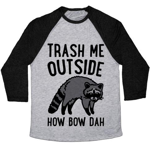 Trash Me Outside How Bow Dah Raccoon Parody Baseball Tee