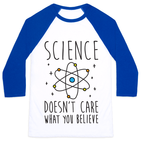 Science Doesn't Care What You Believe Baseball Tee