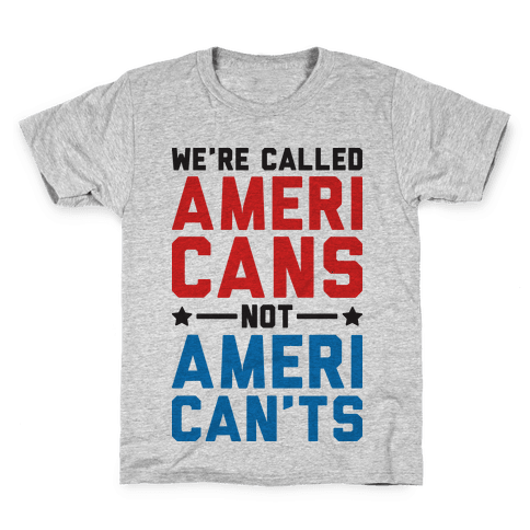 We're Called AmeriCANS not AmeriCAN'TS Kids T-Shirt