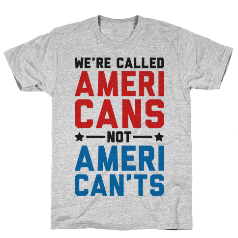 Were Called AmeriCANS not AmeriCANTS