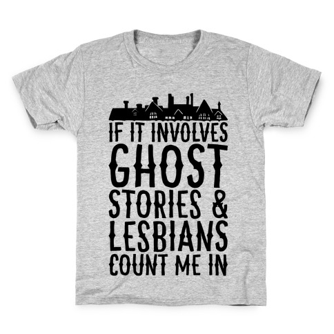 If It Involves Ghost Stories and Lesbians Count Me In Parody Kids T-Shirt