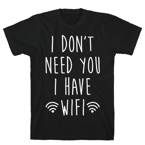I Don't Need You I Have Wifi (White) Mens T-Shirt