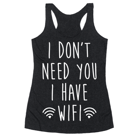 I Don't Need You I Have Wifi (White) Racerback Tank Top