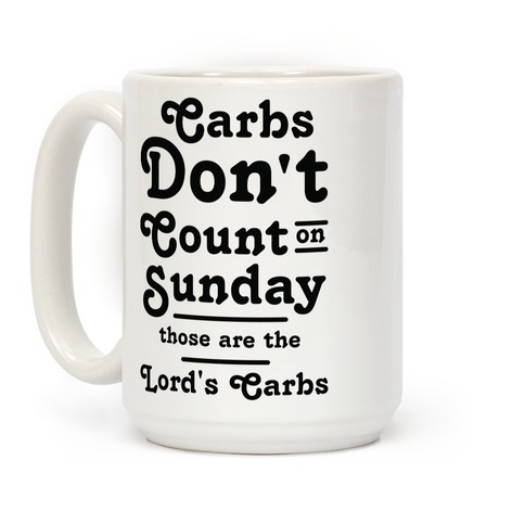 Carbs Don't Count on Sunday Those are the Lords Carbs Coffee Mug