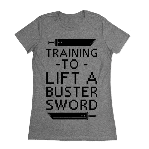 Training to Lift a Buster Sword Womens T-Shirt