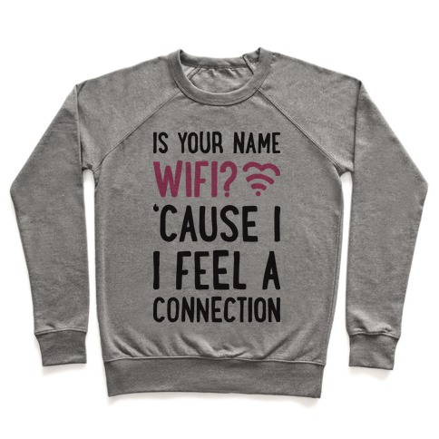 Is Your Name Wifi Cause I Feel A Connection Pullover