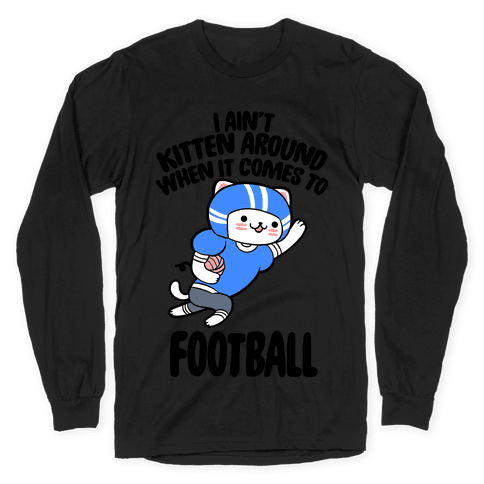 I Ain't Kitten Around When It Comes To Football Long Sleeve T-Shirt
