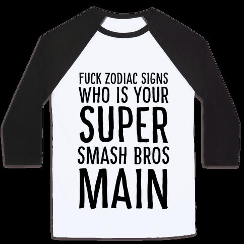 F--k Zodiac Signs, Who is Your Super Smash Bros Main Baseball Tee