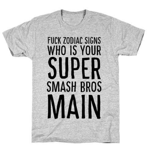 F--k Zodiac Signs, Who is Your Super Smash Bros Main T-Shirt