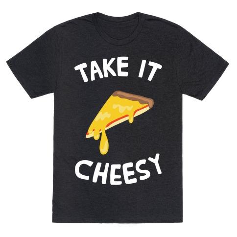 Take it Cheesy T-Shirt