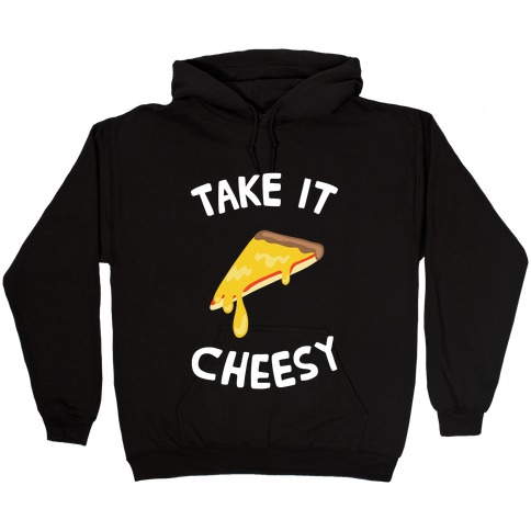 Take it Cheesy Hooded Sweatshirt