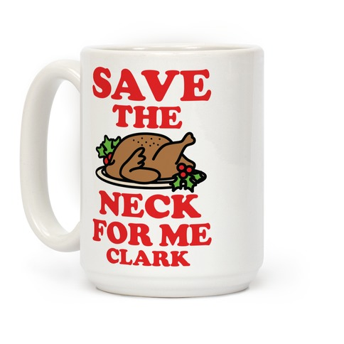 Save the Neck For Me Clark Coffee Mug
