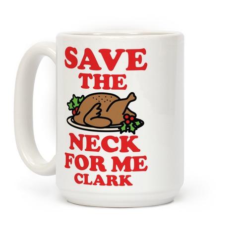 Save the Neck For Me Clark Coffee Mug