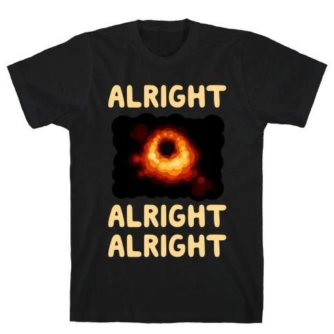 Alright, Alright, Alright (McConaughey Black Hole) T-Shirt